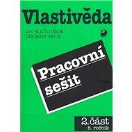 Vlastivěda pro 4. a 5. ročník základní školy Pracovní sešit: 2.část 5.ročník - Kniha