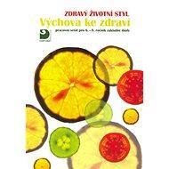 Zdravý životní styl - Výchova ke zdraví: pracovní sešit pro 6.-9.roč.základních škol - Kniha