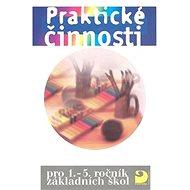 Praktické činnosti: pro 1.-5.ročník základních škol - Kniha