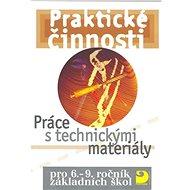 Praktické činnosti Práce s technickými materiály: pro 6. - 9.ročník základních škol