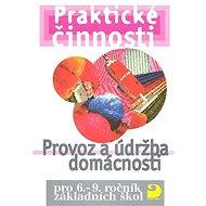 Praktické činnosti Provoz a údržba domácnosti: pro 6. - 9.ročník základních škol - Kniha