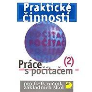 Praktické činnosti Práce s počítačem 2: pro 6.-9.ročník základních škol - Kniha