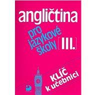 Angličtina pro jazykové školy III.: Klíč k učebnici - Kniha