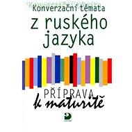 Konverzační témata z ruského jazyka Příprava k maturitě - Kniha