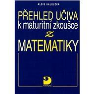Přehled učiva k maturitní zkoušce z matematiky - Kniha