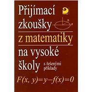 Přijímací zkoušky z matematiky na vysoké školy: s řešenými příklady - Kniha