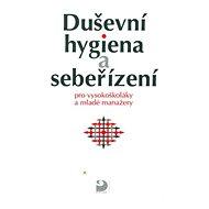 Duševní hygiena a sebeřízení: pro vysokoškoláky a mladé manažery - Kniha