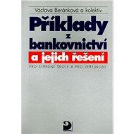 Příklady z bankovnictví a jejich řešení Pro střední školy a pro veřejnost - Kniha