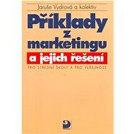 Příklady z marketingu a jejich řešení: pro střední školy a pro veřejnost - Kniha