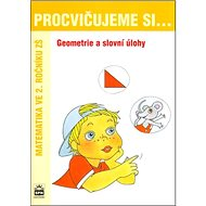 Procvičujeme si ...Geometrie a slovní úlohy 2.r.Geometrie a slovní úlohy: Matematika ve 2. ročníku Z - Kniha