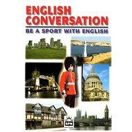 English Conversation be a sport with English: Anglická konverzace - Kniha