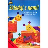 Skladaj s nami!: 2453 Jednoduché námety nielen pre deti - Kniha