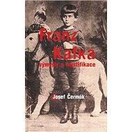 Franz Kafka: Výmysly a mystifikace - Kniha