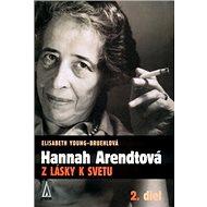 Hannah Arendtová   Z lásky k svetu: Z lásky k svetu 2. diel - Kniha
