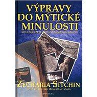 Výpravy do mýtické minulosti: Nové důkazy o skutečné minulosti lidstva - Kniha