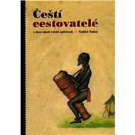 Čeští cestovatelé: a obraz zámoří v české společnosti - Kniha