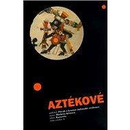 Aztékové: Půvab a krutost indiánské civilizace - Kniha