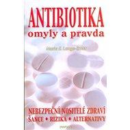 Antibiotika omyly a pravda: Nebezpeční nositelé zdraví, šance, rizika, alternativy. - Kniha