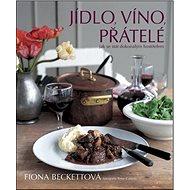 Jídlo, víno, přátelé: Jak se stát dokonalým hostitelem - Kniha