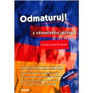 Odmaturuj! z německého jazyka 2: Součástí je audio CD k úkolům - Kniha