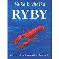 Velká kuchařka Ryby: 400 receptů na úpravu ryb a plodů moře - Kniha