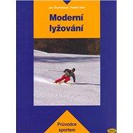 Moderní lyžování: Kniha je určena začínajícím i zkušeným lyžařům a lyžařským pedagogům. - Kniha