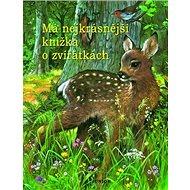 Má nejkrásnější knížka o zvířátkách - Kniha