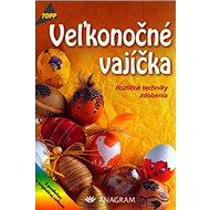 Veľkonočné vajíčka: 2731 Rozličné techniky zdobenia - Kniha