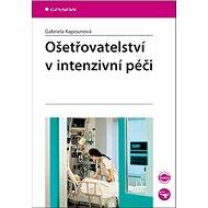 Ošetřovatelství v intenzivní péči - Kniha