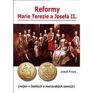 Reformy Marie Terezie a Josefa II.: Nejen v Českých a Moravských zemích - Kniha