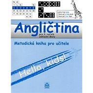 Angličtina pro 3.ročník základní školy Metodická příručka pro učitele: Hello, kids! - Kniha
