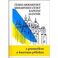 Česko-ukrajinský ukrajinsko-český kapesní slovník: S gramatikou a barevnou přílohou - Kniha
