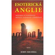 Esoterická Anglie: Průvodce po posvátných místech, legendách a pověstech - Kniha