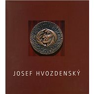 Josef Hvozdenský: Obrazy, grafika, medaile - Kniha