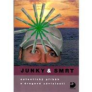 Junky & smrt: autentický příběh o drogové závislosti - Kniha