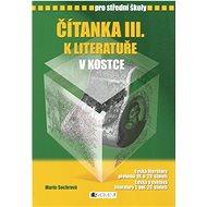 Čítanka III. k literatuře v kostce pro střední školy: Přepracované vydání 2007 - Kniha