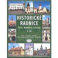Historické radnice Čech, Moravy a Slezska 1. díl: 1. díl - Kniha