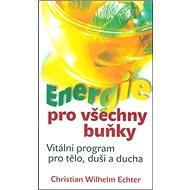Energie pro všechny buňky: Vitální program pro tělo, duši a ducha