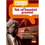 Tak už konečně procitni!: 35 praktických buddhistických principů pro znovunalezení jasné mysli a rov - Kniha