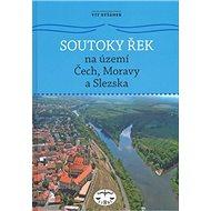 Soutoky řek: Na území Čech, Moravy a Slezska - Kniha