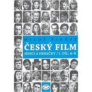 Český film: Herci a herečky/ I.díl A-K