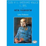 Češi v 1. světové válce 1. díl: Mým národům - Kniha