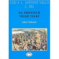 Češi v 1. světové válce 2. díl: Na frontách Velké války - Kniha