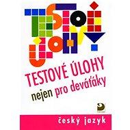 Testové úlohy nejen pro deváťáky: český jazyk - Kniha