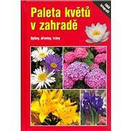 Paleta květů v zahradě: Byliny, dřeviny,trávy - Kniha