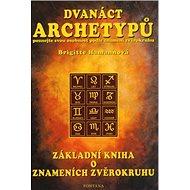 Dvanáct archetypů: poznejte svou osobnost podle znamení zvěrokruhu - Kniha