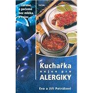 Kuchařka nejen pro alergiky: vaříme a pečeme bez mléka a vajec - Kniha