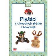 Plyšáci z chlupatých drátků a bambulek - Kniha
