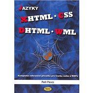 Jazyky XHTML, CSS, DHTML, WML: Kompletní referenční příručka pro tvorbu webu a WAPu - Kniha