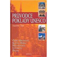 Průvodce poklady UNESCO: Český Krumlov, Kutná Hora, Holašovice, Litomyšl, Praha - Kniha